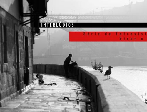 Interlúdios – a nova série de Entrevistas do Viver o Porto